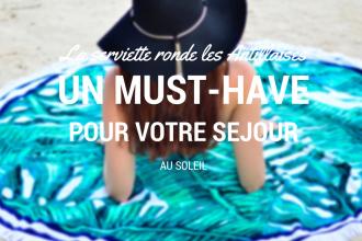 Le must have pour la plage : la serviette ronde les Antillaises