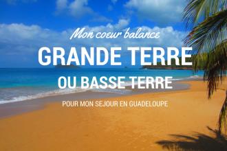 Que choisir pour votre séjour en Guadeloupe : Basse Terre ou Grande Terre