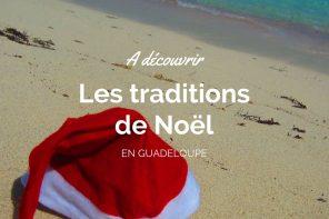 Passer Noël en Guadeloupe : le point sur les traditions de l'île !