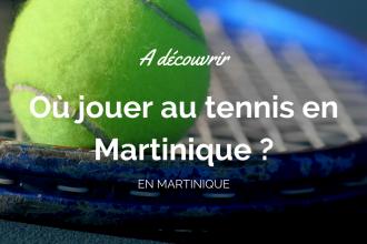 Où jouer au tennis en Martinique