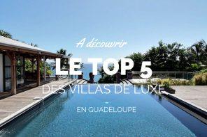 Villa de luxe en Guadeloupe – notre top 5