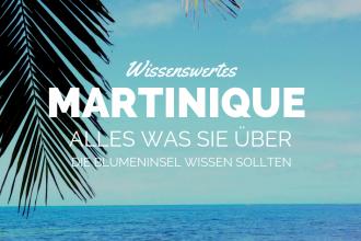 Wissenswertes Martinique: Alles was Sie über die Blumeninsel wissen sollten