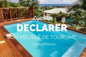 Déclarer son meublé de tourisme en Martinique : pourquoi le faire ?