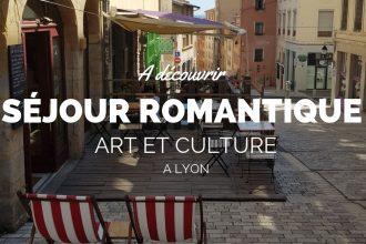 séjour romantique à Lyon week-end en amoureux